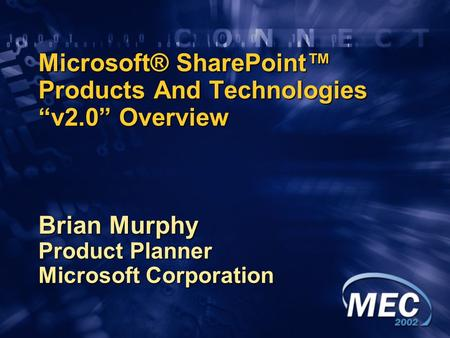 "Microsoft® SharePoint™ Products And Technologies ""v2.0"" Overview Brian Murphy Product Planner Microsoft Corporation."