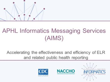 APHL Informatics Messaging Services (AIMS)