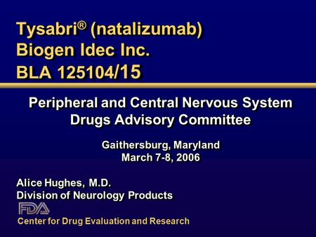 Tysabri ® (natalizumab) Biogen Idec Inc. BLA 125104 /15 Peripheral and Central Nervous System Drugs Advisory Committee Gaithersburg, Maryland March 7-8,