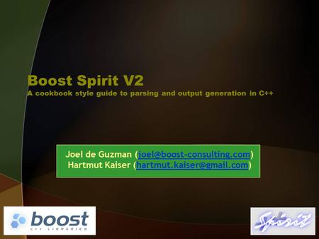 Boost Spirit V2 A cookbook style guide to parsing and output generation in C++ Joel de Guzman Hartmut.