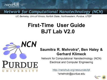 Network for Computational Nanotechnology (NCN) UC Berkeley, Univ.of Illinois, Norfolk State, Northwestern, Purdue, UTEP First-Time User Guide BJT Lab V2.0.