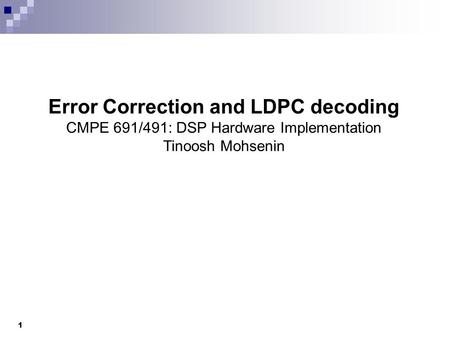 Error Correction and LDPC decoding CMPE 691/491: DSP Hardware Implementation Tinoosh Mohsenin 1.
