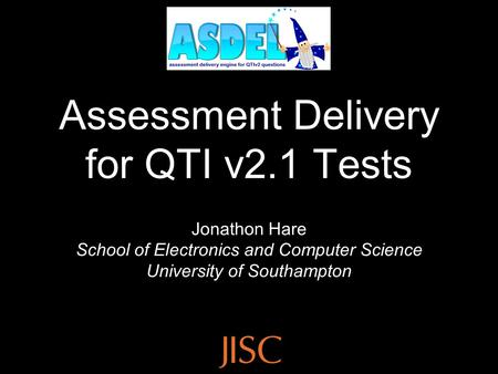 Assessment Delivery for QTI v2.1 Tests Jonathon Hare School of Electronics and Computer Science University of Southampton.