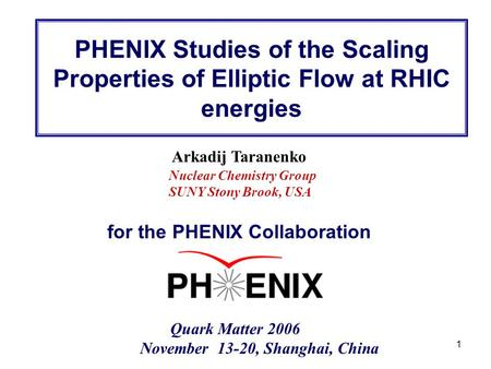 R. Lacey, SUNY Stony Brook 1 Arkadij Taranenko Quark Matter 2006 November 13-20, Shanghai, China Nuclear Chemistry Group SUNY Stony Brook, USA PHENIX Studies.