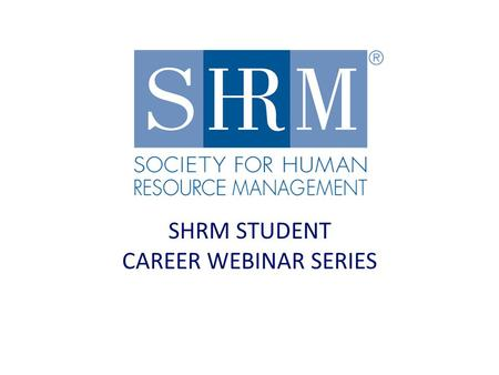 SHRM STUDENT CAREER WEBINAR SERIES. Behavioral Interviewing To Get The Role You Want Presented by Cathy Fyock, CSP, SPHR Director of Recruiting Louisville.