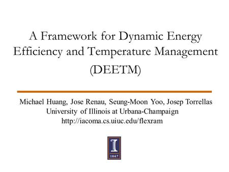 A Framework for Dynamic Energy Efficiency and Temperature Management (DEETM) Michael Huang, Jose Renau, Seung-Moon Yoo, Josep Torrellas University of Illinois.