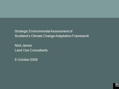 Strategic <strong>Environmental</strong> Assessment of Scotland's Climate Change Adaptation Framework www.landuse.co.uk Strategic <strong>Environmental</strong> Assessment of Scotland's.
