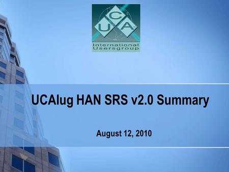 UCAIug HAN SRS v2.0 Summary August 12, 2010. 2 Scope of HAN SRS in the NIST conceptual model.