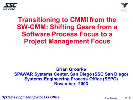 Transitioning to CMMI from the SW-CMM: Shifting Gears from a Software Process Focus to a Project Management Focus Introduce myself and talk a little bit.