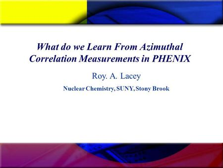 What do we Learn From Azimuthal Correlation Measurements in PHENIX Roy. A. Lacey Nuclear Chemistry, SUNY, Stony Brook.