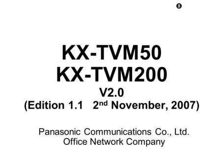 KX-TVM50 KX-TVM200 V2.0 (Edition 1.1 2nd November, 2007)