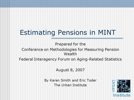 Estimating Pensions in MINT Prepared for the Conference on Methodologies for Measuring Pension Wealth Federal Interagency Forum on Aging-Related Statistics.