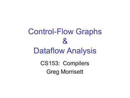 Control-Flow Graphs & Dataflow Analysis CS153: Compilers Greg Morrisett.