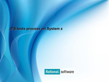 © 2006 IBM Corporation JFS tests process on System z.