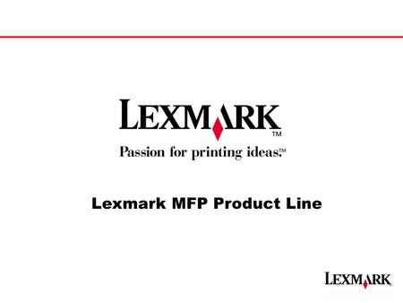 Lexmark MFP Product Line. 1990 19952000 2005 Digital Paper Total Industry Trends Printing is not going away - it's actually increasing Driven by access.