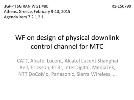 WF on design of physical downlink control channel for MTC CATT, Alcatel Lucent, Alcatel Lucent Shanghai Bell, Ericsson, ETRI, InterDigital, MediaTek, NTT.