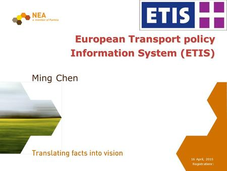 Registratienr: 16 April, 2015 European Transport policy Information System (ETIS) Ming Chen.