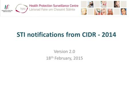 STI notifications from CIDR - 2014 Version 2.0 18 th February, 2015.