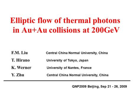 Elliptic flow of thermal photons in Au+Au collisions at 200GeV QNP2009 Beijing, Sep 21 - 26, 2009 F.M. Liu Central China Normal University, China T. Hirano.