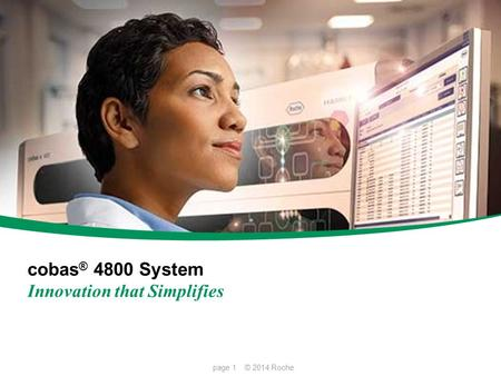 Cobas ® 4800 System Innovation that Simplifies page 1 © 2014 Roche.