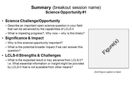 Figure(s) Summary (breakout session name) Science Opportunity #1 Science Challenge/Opportunity –Describe an important open science question in your field.