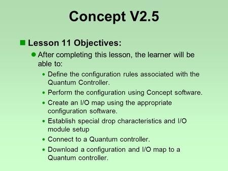 Concept V2.5 Lesson 11 Objectives: After completing this lesson, the learner will be able to:  Define the configuration rules associated with the Quantum.