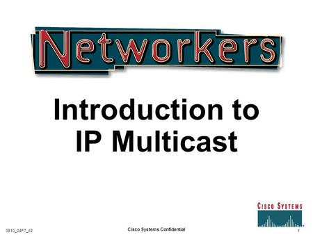 Introduction to IP Multicast 1 Cisco Systems Confidential 0810_04F7_c2.