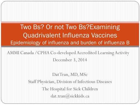 AMMI Canada /CPHA Co-developed Accredited Learning Activity December 3, 2014 Dat Tran, MD, MSc Staff Physician, Division of Infectious Diseases The Hospital.