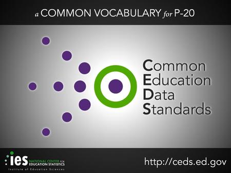What is CEDS? voluntarycommon A national collaborative effort to develop voluntary, common data standards for a key set of education data elements Voluntary.