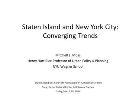 Mitchell L. Moss Henry Hart Rice Professor of Urban Policy & Planning NYU Wagner School Staten Island Not For Profit Association 4 th Annual Conference.