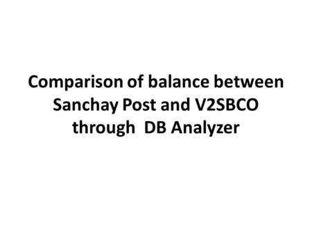 Comparison of balance between Sanchay Post and V2SBCO through DB Analyzer.