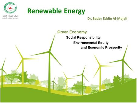 Renewable Energy Dr. Bader Eddin Al-Majali Social Responsibility Environmental Equity and Economic Prosperity Green Economy.