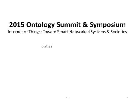 2015 Ontology Summit & Symposium Internet of Things: Toward Smart Networked Systems & Societies Draft 1.1 V1.11.