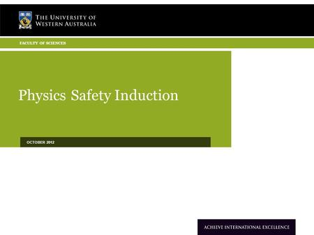 Physics Safety Induction OCTOBER 2012 FACULTY OF SCIENCES.