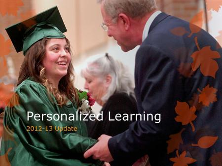 Personalized Learning 2012-13 Update. Essential Questions  What is Personalized Learning and how is it aligned to our business plan?  Where are we now?