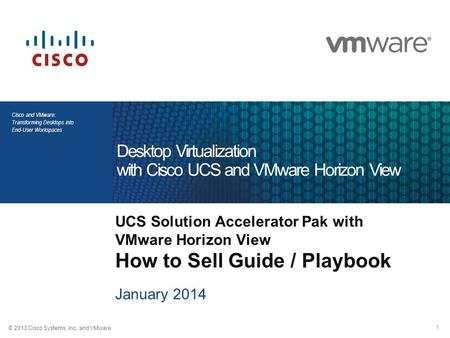 © 2013 Cisco Systems, Inc. and VMware 1 Cisco and VMware: Transforming Desktops into End-User Workspaces UCS Solution Accelerator Pak with VMware Horizon.