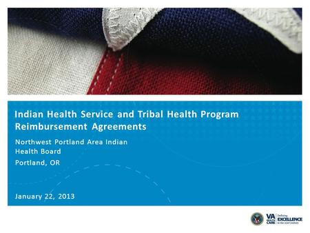 Indian Health Service and Tribal Health Program Reimbursement Agreements Northwest Portland Area Indian Health Board Portland, OR January 22, 2013.
