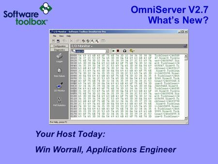 OmniServer V2.7 What's New? Your Host Today: Win Worrall, Applications Engineer.
