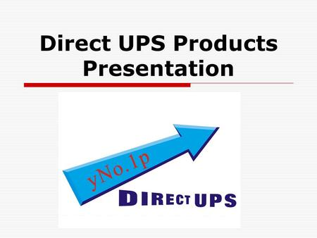 Direct UPS Products Presentation Presentation Outline  Products Introduction  UPS Management Software  Jupiter Pro X Series Overview.