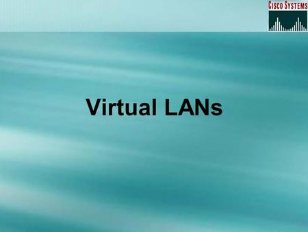 Virtual LANs. Overview VLAN Basics VLAN Types Identifying VLANs VLAN Trunking Protocol Routing between VLANs Configuring VLANs.