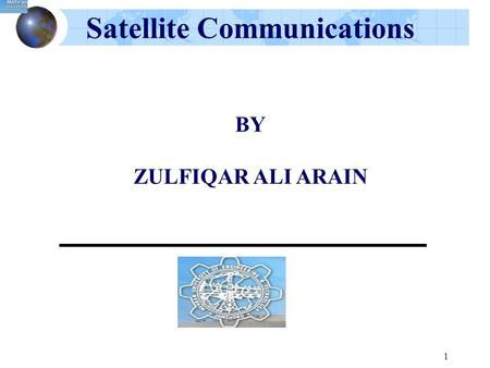1 Satellite Communications BY ZULFIQAR ALI ARAIN.