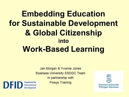Jan Morgan & Yvonne Jones Swansea University ESDGC Team