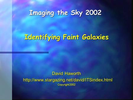 David Haworth   Copyright 2002 Imaging the Sky 2002 Identifying.