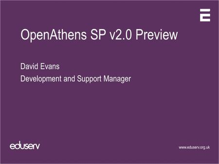 OpenAthens SP v2.0 Preview David Evans Development and Support Manager.