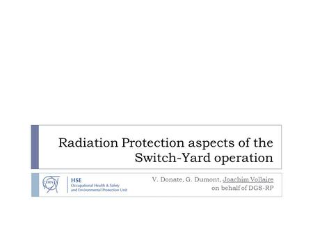 Radiation Protection aspects of the Switch-Yard operation V. Donate, G. Dumont, Joachim Vollaire on behalf of DGS-RP.