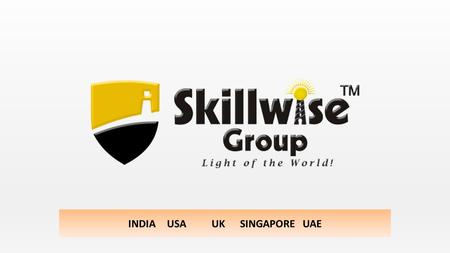 INDIA USA UK SINGAPORE UAE. Skillwise – A brief Skillwise Group is a holistic training and development company that caters to employee performance enhancement.
