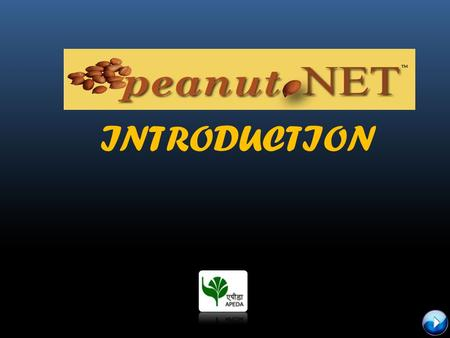 INTRODUCTION. What is Peanut.net? Certification System for Peanut products exported from India.