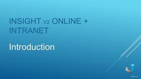 INSIGHT V2 ONLINE + INTRANET Introduction Version 1c.