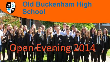 Welcome to Old Buckenham High School Open Evening 2014.