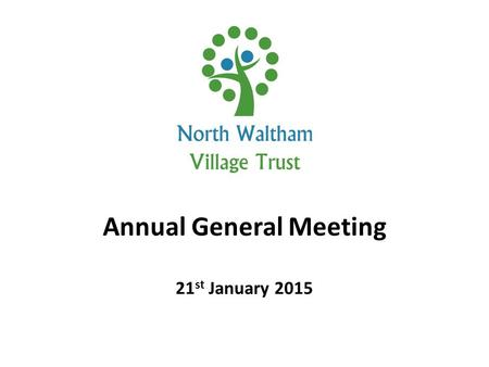 Annual General Meeting 21 st January 2015. Agenda Chairman's report for 2014. Financial report for 2014 and budget for 2015. Strategic Plan. Election.